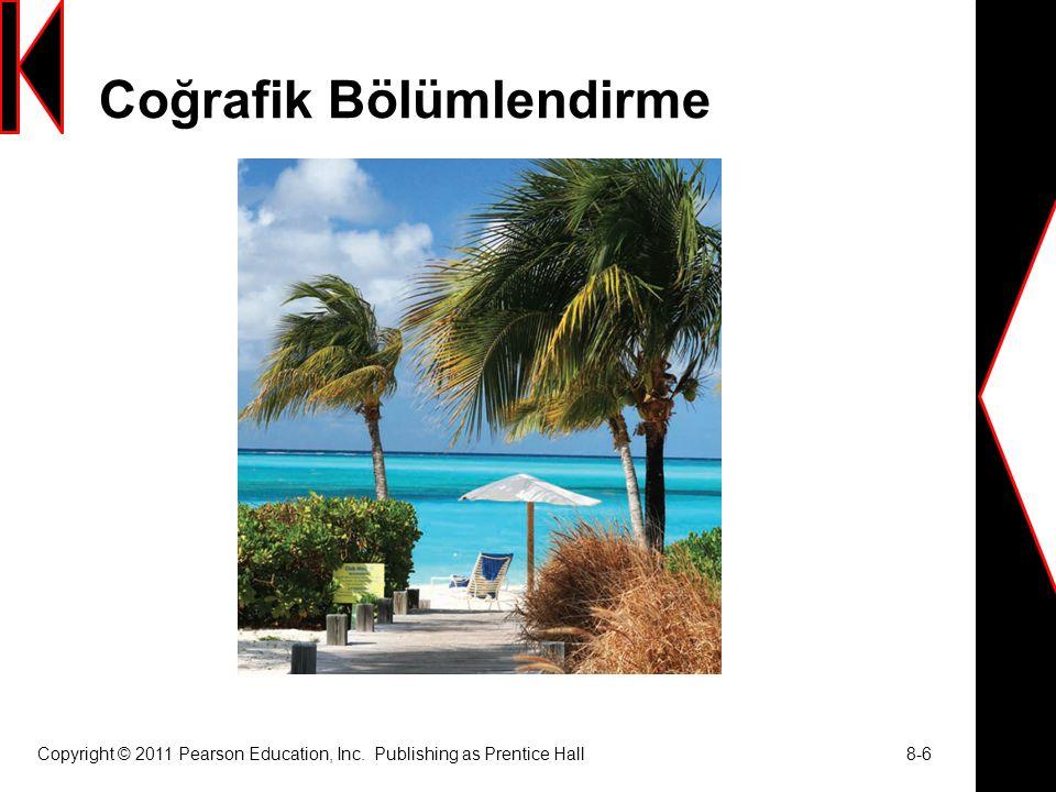 Coğrafik Bölümlendirme Copyright © 2011 Pearson Education, Inc. Publishing as Prentice Hall 8-6