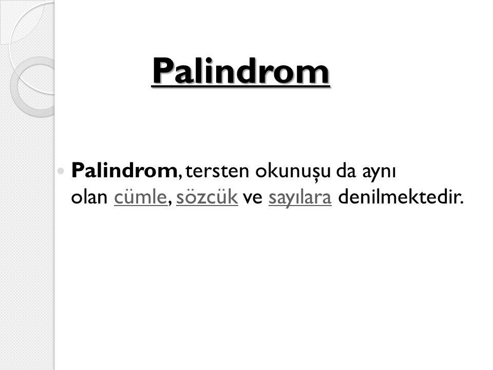Palindrom Palindrom, tersten okunuşu da aynı olan cümle, sözcük ve sayılara denilmektedir.cümlesözcüksayılara