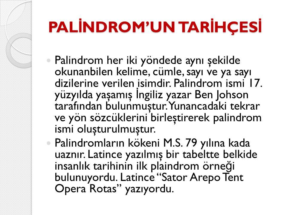 PAL İ NDROM'UN TAR İ HÇES İ Palindrom her iki yöndede aynı şekilde okunanbilen kelime, cümle, sayı ve ya sayı dizilerine verilen isimdir.