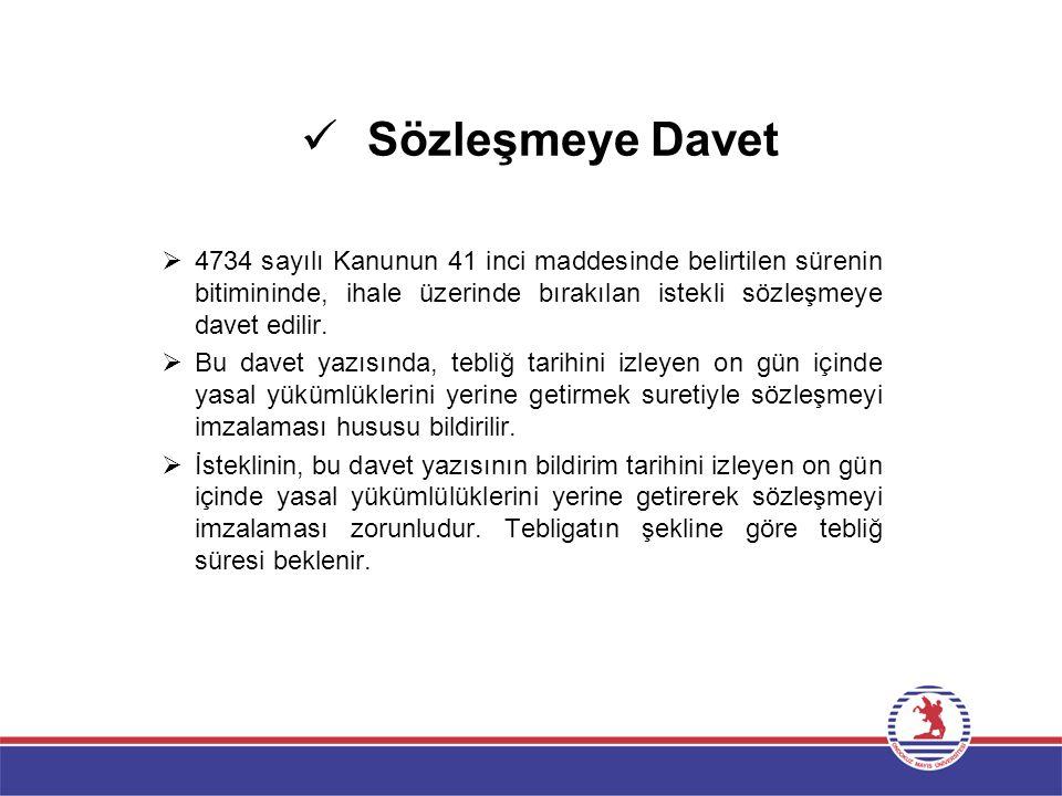 Sözleşmeye Davet  4734 sayılı Kanunun 41 inci maddesinde belirtilen sürenin bitimininde, ihale üzerinde bırakılan istekli sözleşmeye davet edilir. 