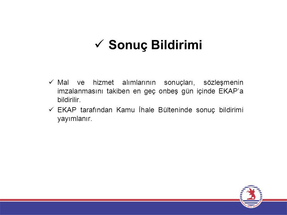 Sonuç Bildirimi Mal ve hizmet alımlarının sonuçları, sözleşmenin imzalanmasını takiben en geç onbeş gün içinde EKAP'a bildirilir. EKAP tarafından Kamu