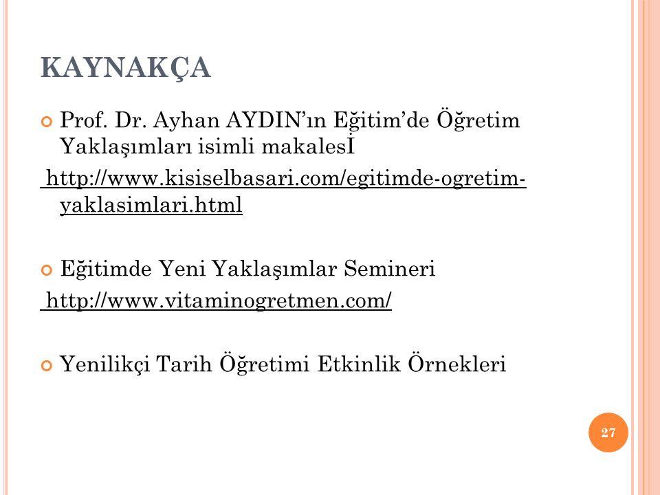 KAYNAKÇA Prof. Dr. Ayhan AYDIN'ın Eğitim'de Öğretim Yaklaşımları isimli makalesİ http://www.kisiselbasari.com/egitimde-ogretim- yaklasimlari.html Eğit
