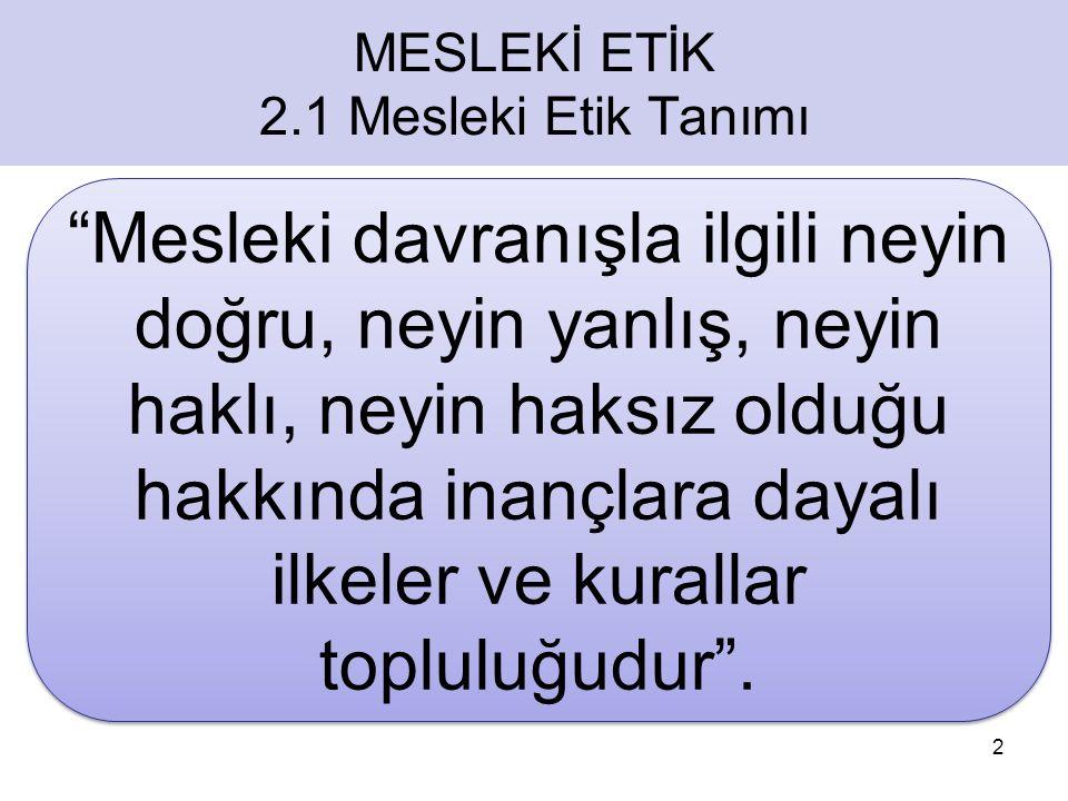 MESLEKİ ETİK 2.1 Mesleki Etik Tanımı.