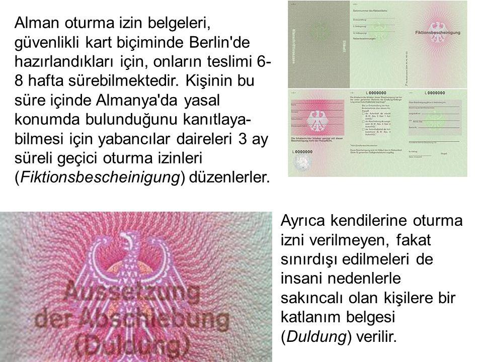 Alman oturma izin belgeleri, güvenlikli kart biçiminde Berlin de hazırlandıkları için, onların teslimi 6- 8 hafta sürebilmektedir.