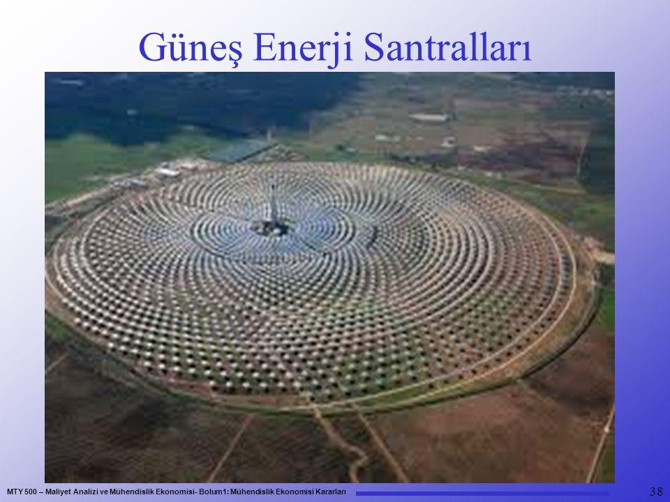 MTY 500 – Maliyet Analizi ve Mühendislik Ekonomisi- Bolum1: Mühendislik Ekonomisi Kararları Güneş Enerji Santralları 38