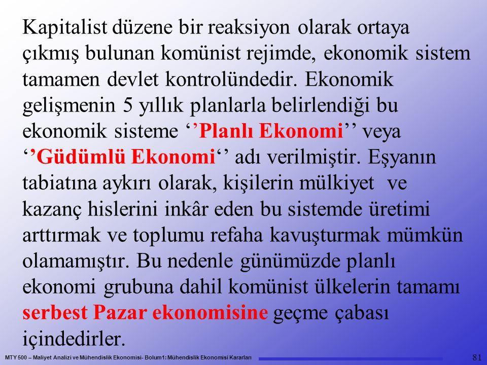MTY 500 – Maliyet Analizi ve Mühendislik Ekonomisi- Bolum1: Mühendislik Ekonomisi Kararları Kapitalist düzene bir reaksiyon olarak ortaya çıkmış bulunan komünist rejimde, ekonomik sistem tamamen devlet kontrolündedir.