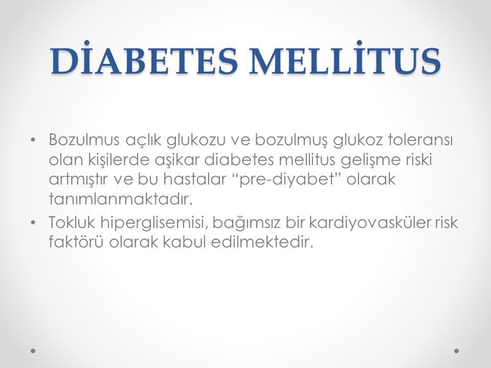 """DİABETES MELLİTUS Bozulmus açlık glukozu ve bozulmuş glukoz toleransı olan kişilerde aşikar diabetes mellitus gelişme riski artmıştır ve bu hastalar """""""
