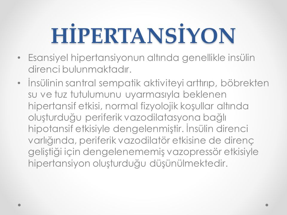 HİPERTANSİYON Esansiyel hipertansiyonun altında genellikle insülin direnci bulunmaktadır. İnsülinin santral sempatik aktiviteyi arttırıp, böbrekten su