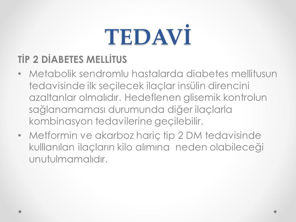 TEDAVİ TİP 2 DİABETES MELLİTUS Metabolik sendromlu hastalarda diabetes mellitusun tedavisinde ilk seçilecek ilaçlar insülin direncini azaltanlar olmal