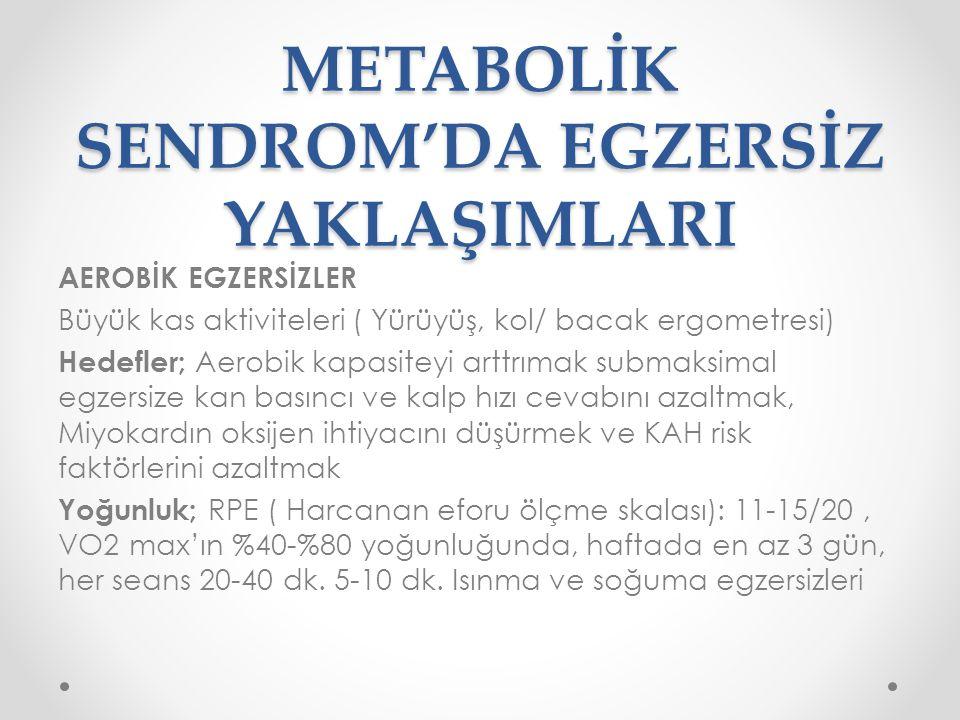 METABOLİK SENDROM'DA EGZERSİZ YAKLAŞIMLARI AEROBİK EGZERSİZLER Büyük kas aktiviteleri ( Yürüyüş, kol/ bacak ergometresi) Hedefler; Aerobik kapasiteyi