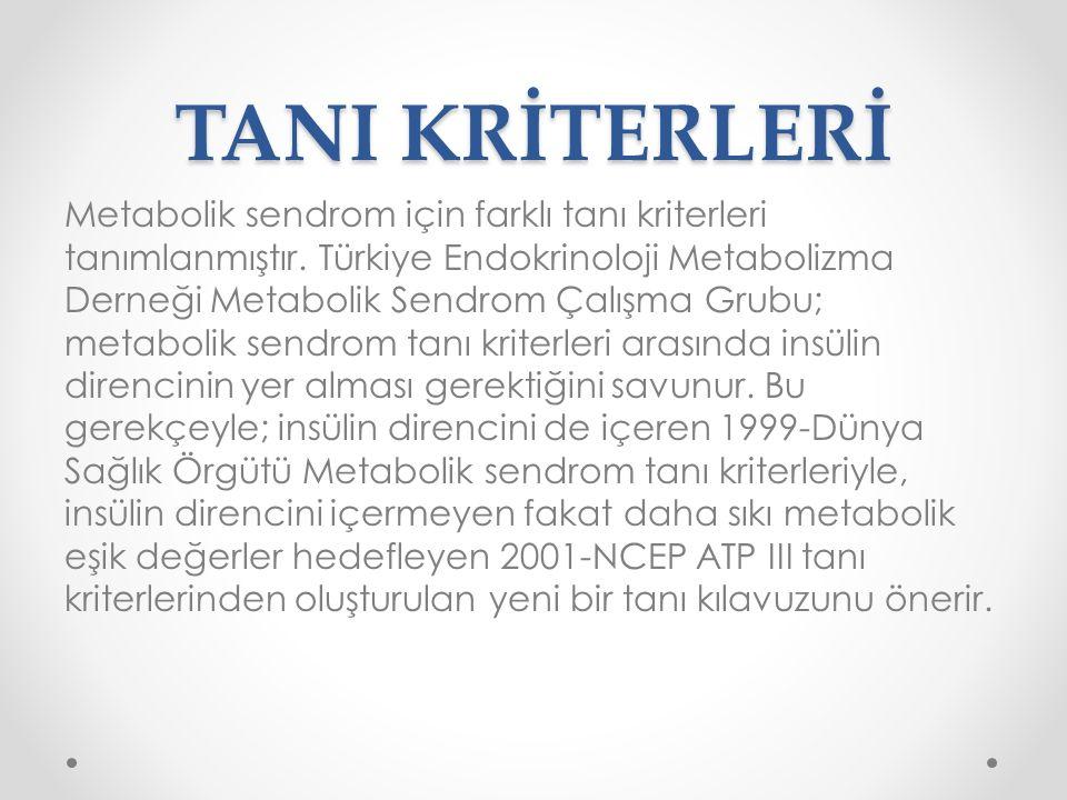 TANI KRİTERLERİ Metabolik sendrom için farklı tanı kriterleri tanımlanmıştır. Türkiye Endokrinoloji Metabolizma Derneği Metabolik Sendrom Çalışma Grub