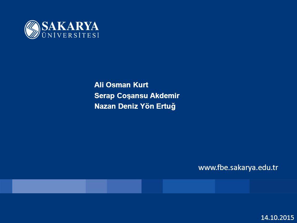 www.fbe.sakarya.edu.tr Ali Osman Kurt Serap Coşansu Akdemir Nazan Deniz Yön Ertuğ 14.10.2015