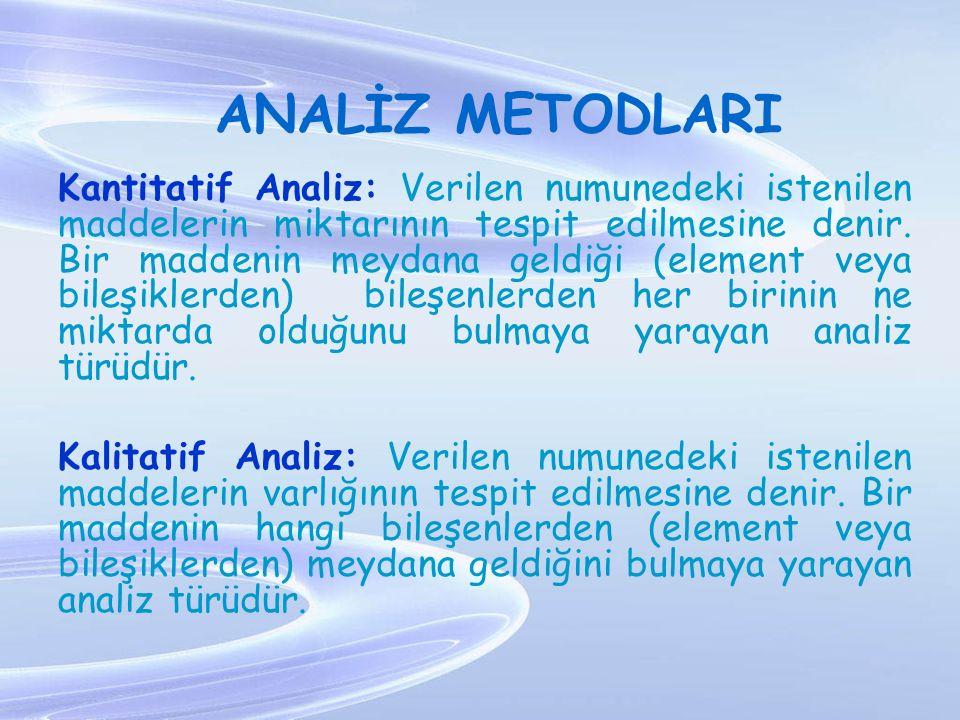 ANALİZ METODLARI Kantitatif Analiz: Verilen numunedeki istenilen maddelerin miktarının tespit edilmesine denir. Bir maddenin meydana geldiği (element