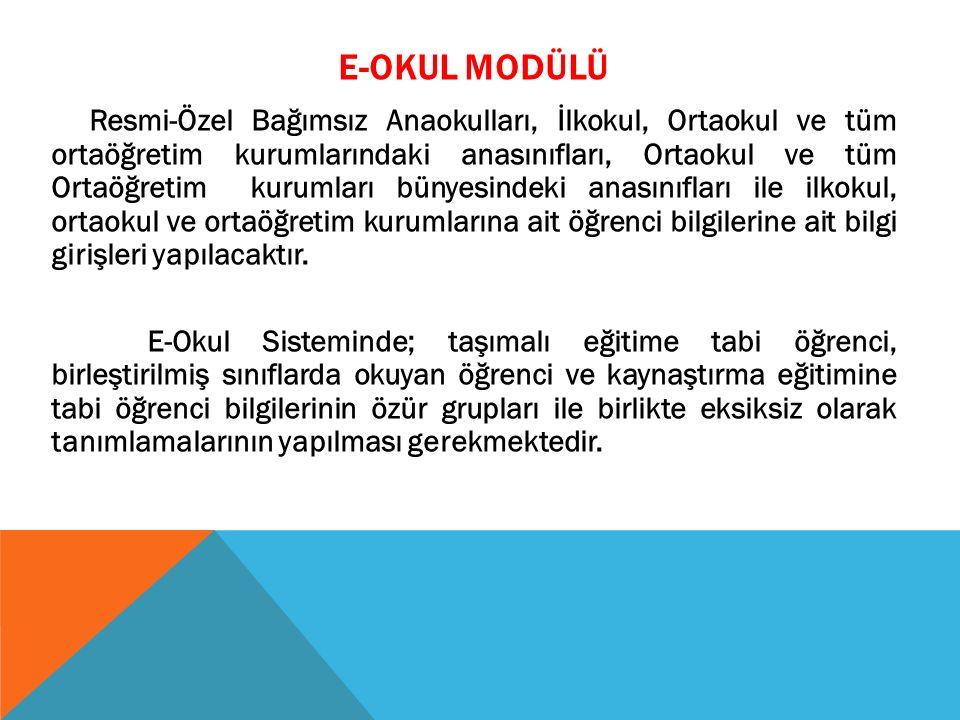 E-OKUL MODÜLÜ Resmi-Özel Bağımsız Anaokulları, İlkokul, Ortaokul ve tüm ortaöğretim kurumlarındaki anasınıfları, Ortaokul ve tüm Ortaöğretim kurumları