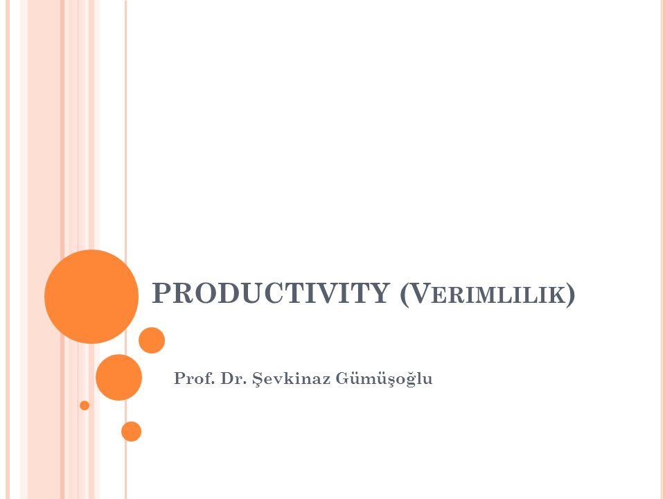 PRODUCTIVITY (V ERIMLILIK ) Prof. Dr. Şevkinaz Gümüşoğlu
