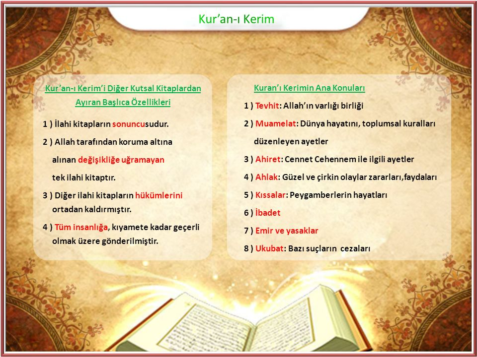 Kur'an-ı Kerim'i Diğer Kutsal Kitaplardan Ayıran Başlıca Özellikleri 1 ) İlahi kitapların sonuncusudur. 2 ) Allah tarafından koruma altına alınan deği
