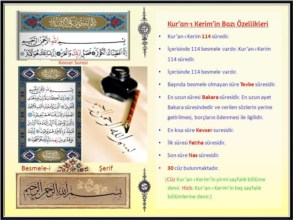Kur'an-ı Kerim'in Bazı Özellikleri Kur'an-ı Kerim 114 süredir. İçerisinde 114 besmele vardır. Kur'an-ı Kerim 114 süredir. İçerisinde 114 besmele vardı