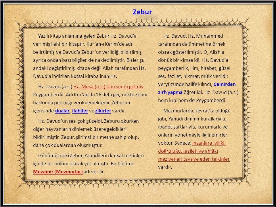 Yazılı kitap anlamına gelen Zebur Hz. Davud'a verilmiş ilahi bir kitaptır. Kur'an-ı Kerim'de adı belirtilmiş ve Davud'a Zebur'un verildiği bildirilmiş