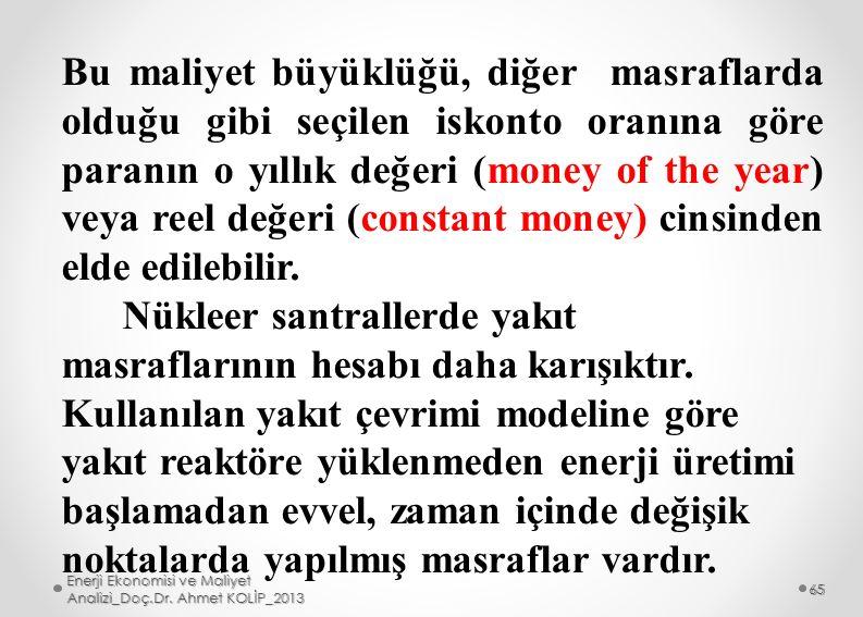 Bu maliyet büyüklüğü, diğer masraflarda olduğu gibi seçilen iskonto oranına göre paranın o yıllık değeri (money of the year) veya reel değeri (constan