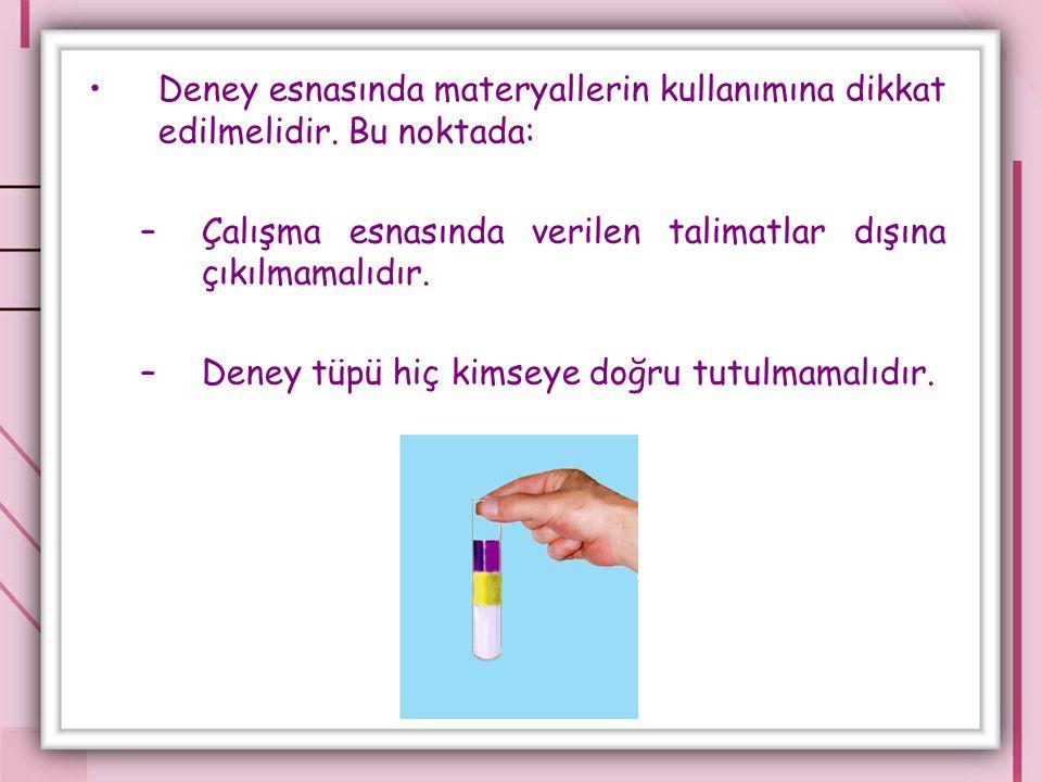 Deney esnasında materyallerin kullanımına dikkat edilmelidir.