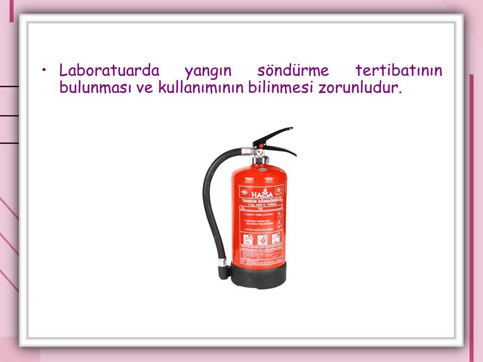 Laboratuarda yangın söndürme tertibatının bulunması ve kullanımının bilinmesi zorunludur.