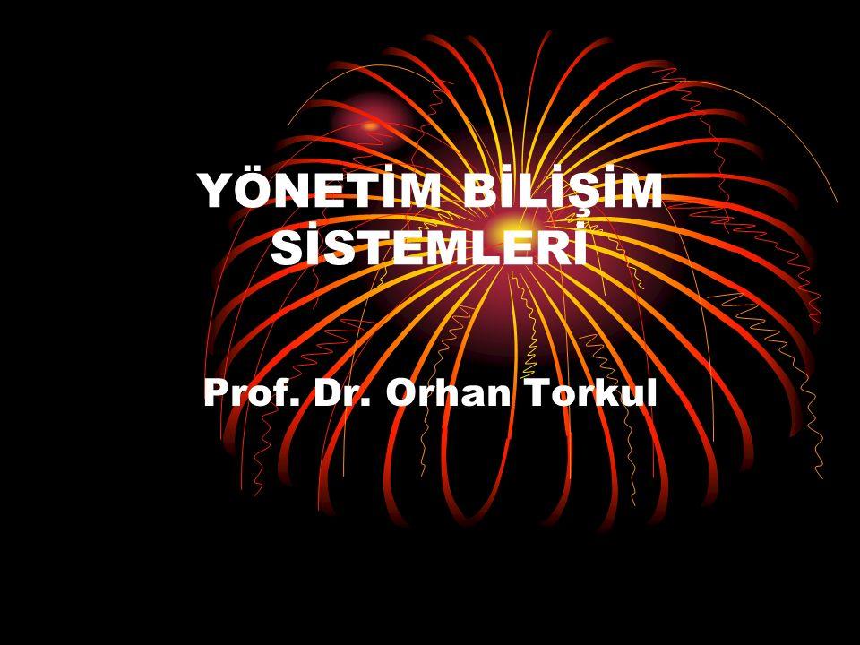 YÖNETİM BİLİŞİM SİSTEMLERİ Prof. Dr. Orhan Torkul