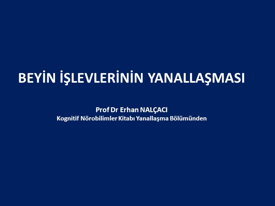 BEYİN İŞLEVLERİNİN YANALLAŞMASI Prof Dr Erhan NALÇACI Kognitif Nörobilimler Kitabı Yanallaşma Bölümünden