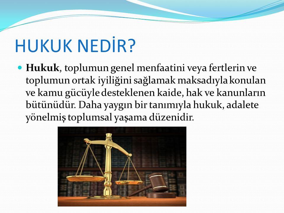HUKUK NEDİR? Hukuk, toplumun genel menfaatini veya fertlerin ve toplumun ortak iyiliğini sağlamak maksadıyla konulan ve kamu gücüyle desteklenen kaide