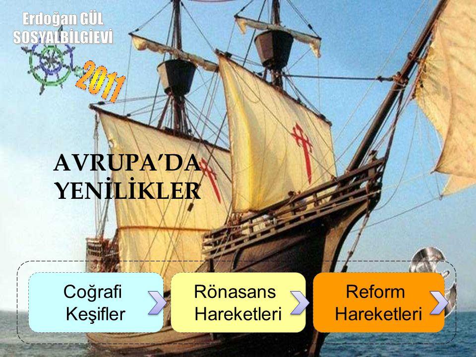 AVRUPA'DA YENİLİKLER Coğrafi Keşifler Rönasans Hareketleri Reform Hareketleri