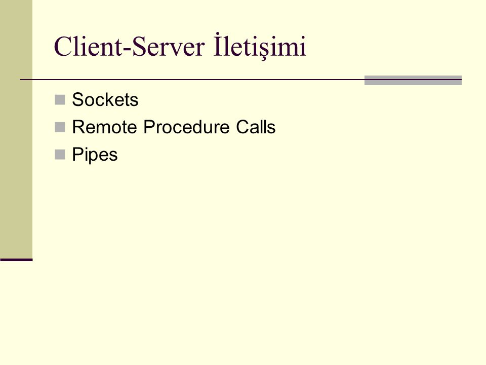 Client-Server İletişimi Sockets Remote Procedure Calls Pipes