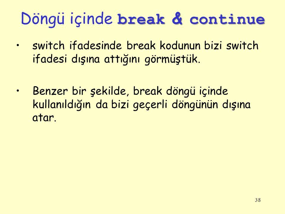 38 switch ifadesinde break kodunun bizi switch ifadesi dışına attığını görmüştük.
