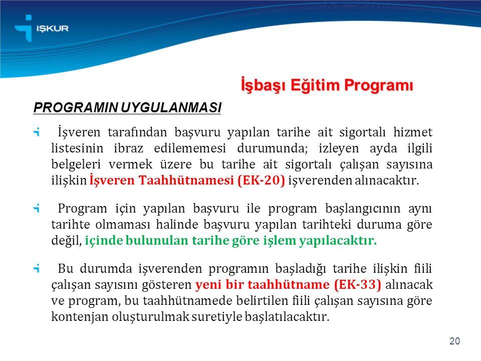 İşbaşı Eğitim Programı PROGRAMIN UYGULANMASI İşveren tarafından başvuru yapılan tarihe ait sigortalı hizmet listesinin ibraz edilememesi durumunda; iz