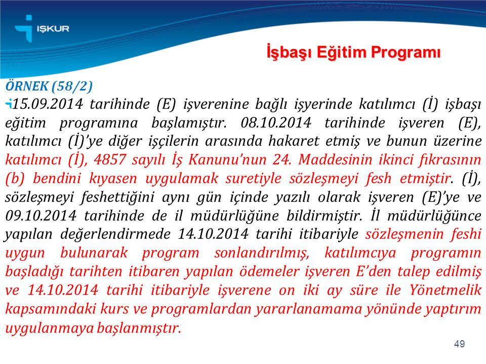 ÖRNEK (58/2) 15.09.2014 tarihinde (E) işverenine bağlı işyerinde katılımcı (İ) işbaşı eğitim programına başlamıştır. 08.10.2014 tarihinde işveren (E),