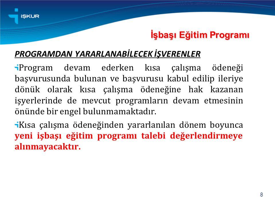 İşbaşı Eğitim Programı PROGRAMDAN YARARLANABİLECEK İŞVERENLER Program devam ederken kısa çalışma ödeneği başvurusunda bulunan ve başvurusu kabul edili