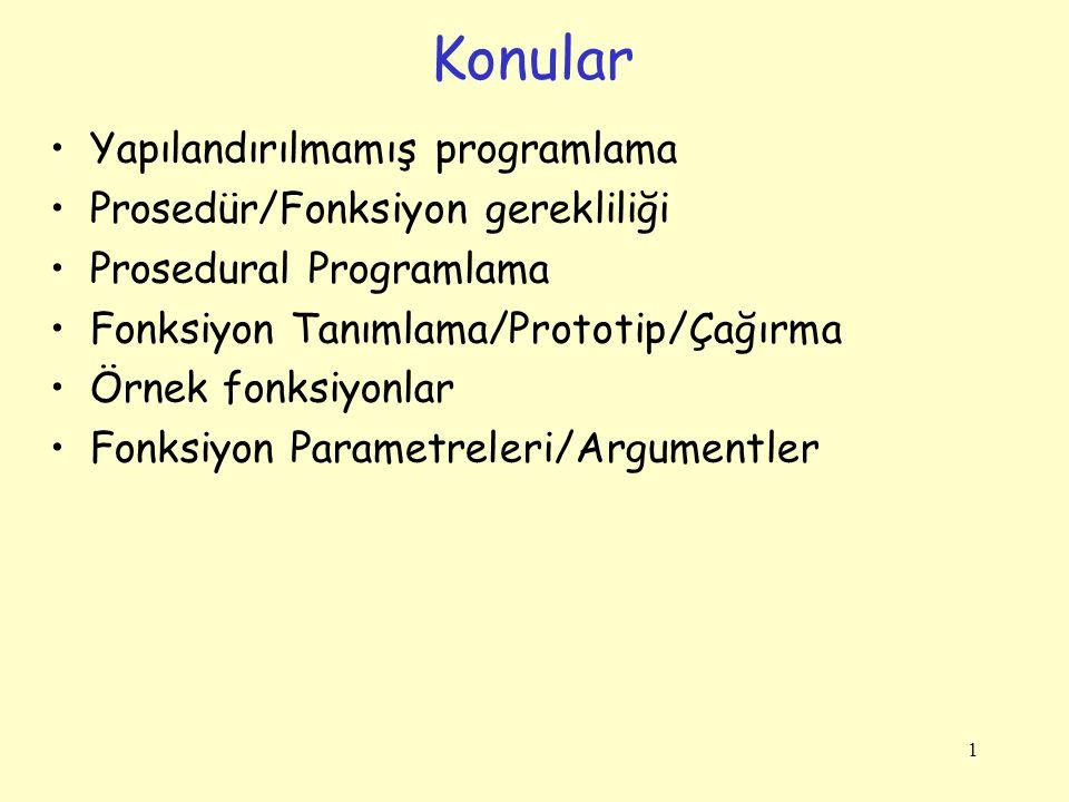1 Yapılandırılmamış programlama Prosedür/Fonksiyon gerekliliği Prosedural Programlama Fonksiyon Tanımlama/Prototip/Çağırma Örnek fonksiyonlar Fonksiyo