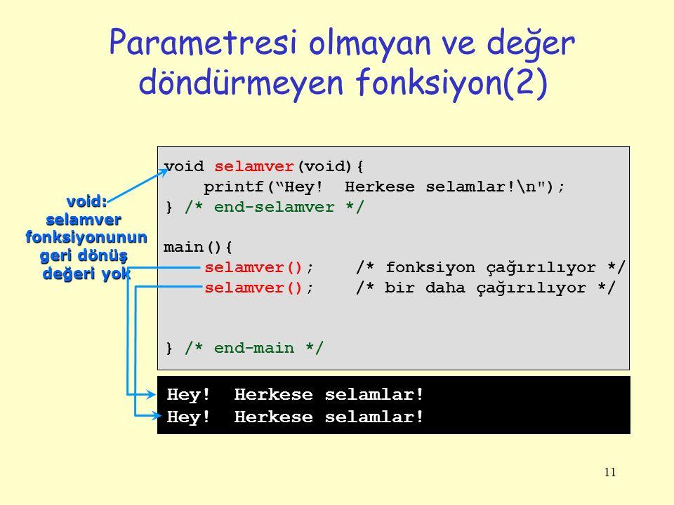 """11 Parametresi olmayan ve değer döndürmeyen fonksiyon(2) void selamver(void){ printf(""""Hey! Herkese selamlar!\n"""