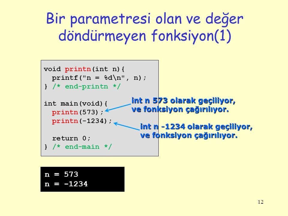 12 Bir parametresi olan ve değer döndürmeyen fonksiyon(1) void printn(int n){ printf(