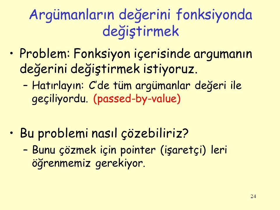 24 Argümanların değerini fonksiyonda değiştirmek Problem: Fonksiyon içerisinde argumanın değerini değiştirmek istiyoruz.
