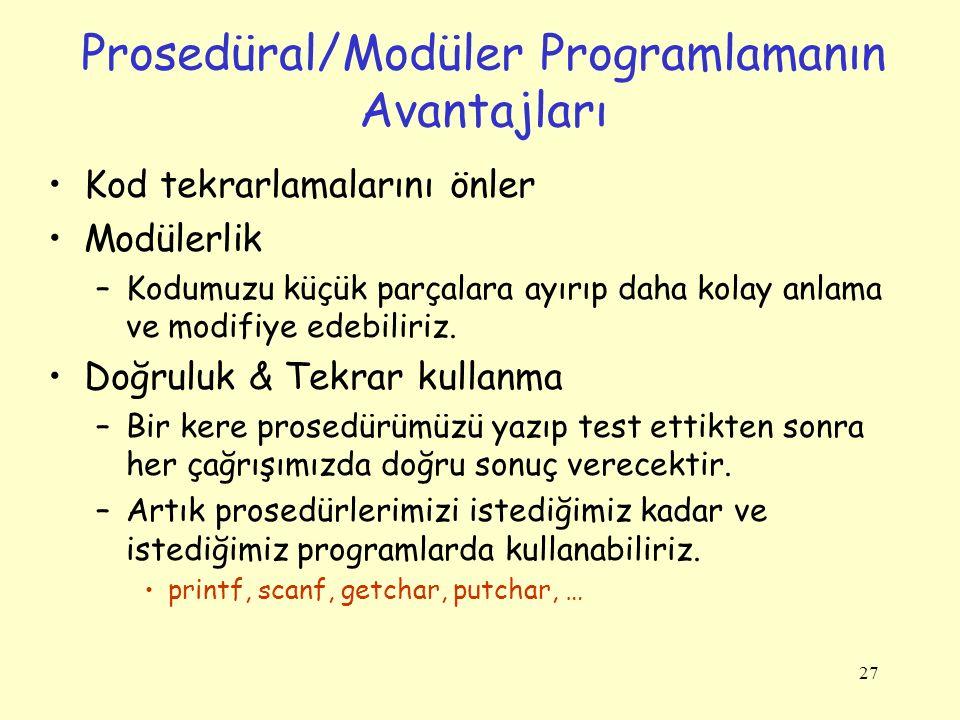 27 Prosedüral/Modüler Programlamanın Avantajları Kod tekrarlamalarını önler Modülerlik –Kodumuzu küçük parçalara ayırıp daha kolay anlama ve modifiye edebiliriz.