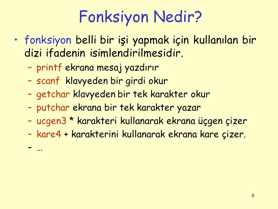 6 Fonksiyon Nedir? fonksiyon belli bir işi yapmak için kullanılan bir dizi ifadenin isimlendirilmesidir. –printf ekrana mesaj yazdırır –scanf klavyede
