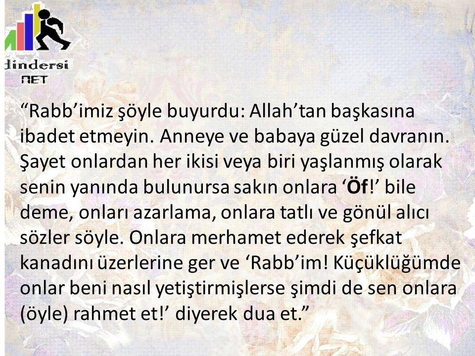 Rabb'imiz şöyle buyurdu: Allah'tan başkasına ibadet etmeyin.