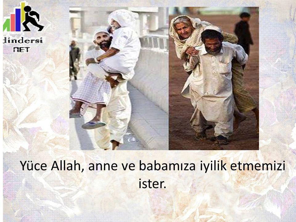 Yüce Allah, anne ve babamıza iyilik etmemizi ister.