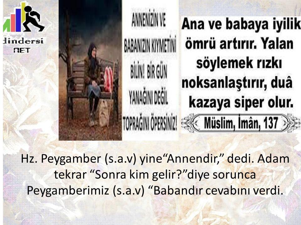 Hz.Peygamber (s.a.v) yine Annendir, dedi.