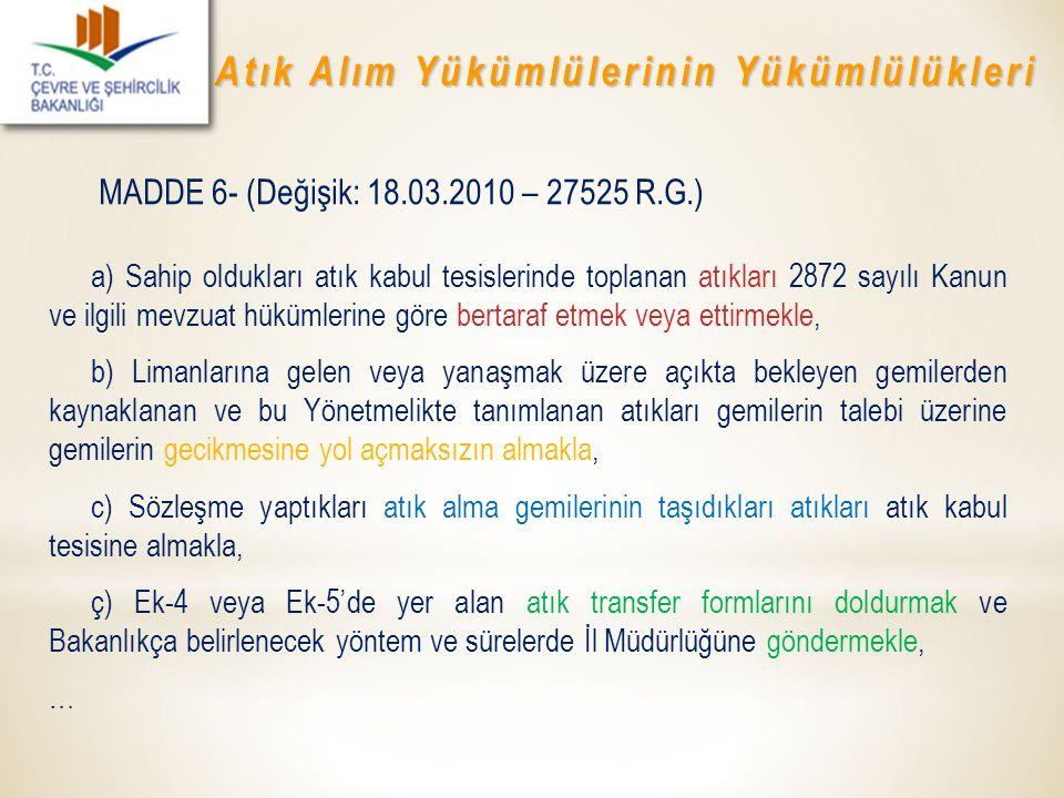 a) Sahip oldukları atık kabul tesislerinde toplanan atıkları 2872 sayılı Kanun ve ilgili mevzuat hükümlerine göre bertaraf etmek veya ettirmekle, b) L