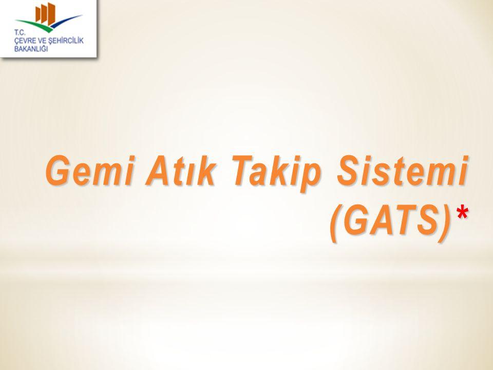 Gemi Atık Takip Sistemi (GATS)* Gemi Atık Takip Sistemi (GATS)*