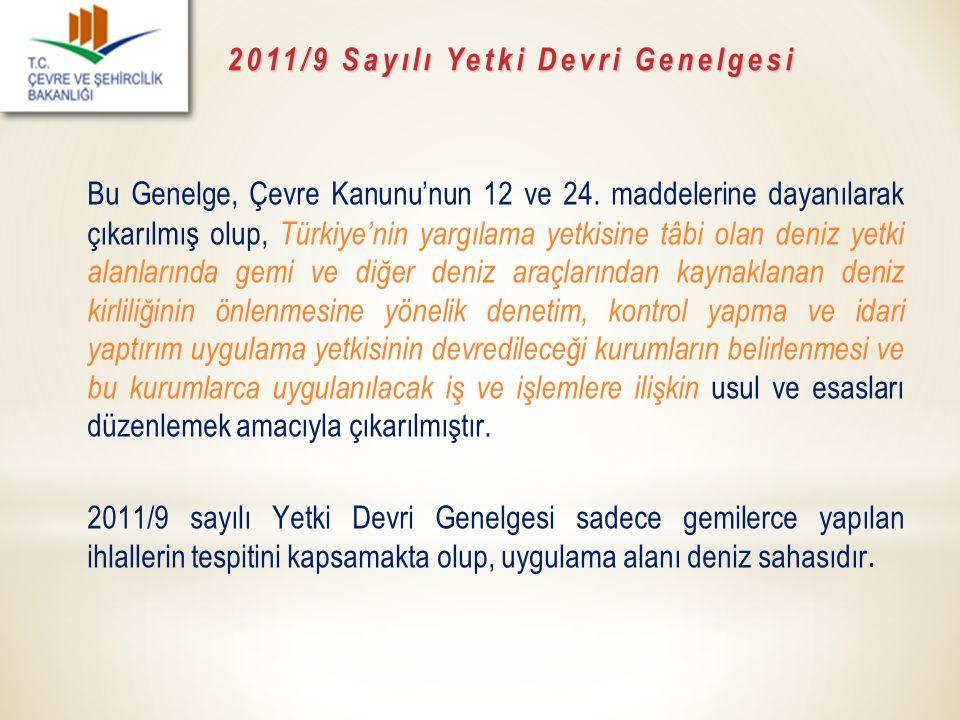 2011/9 Sayılı Yetki Devri Genelgesi Bu Genelge, Çevre Kanunu'nun 12 ve 24. maddelerine dayanılarak çıkarılmış olup, Türkiye'nin yargılama yetkisine tâ