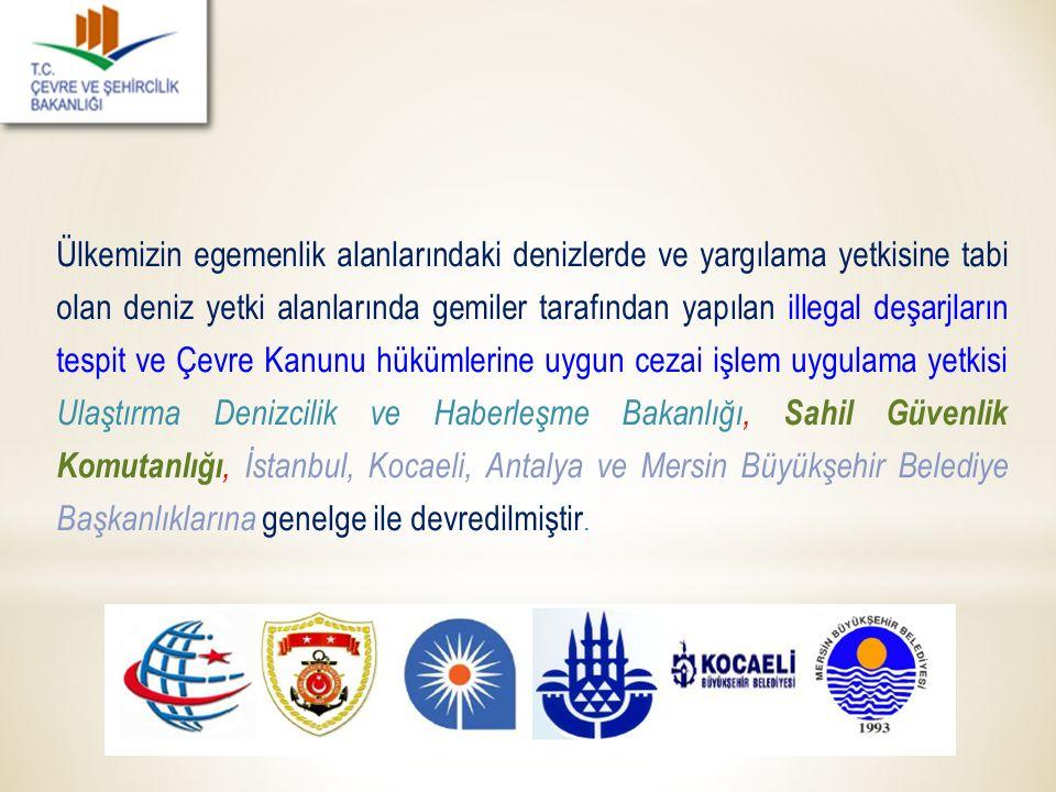 Ülkemizin egemenlik alanlarındaki denizlerde ve yargılama yetkisine tabi olan deniz yetki alanlarında gemiler tarafından yapılan illegal deşarjların t