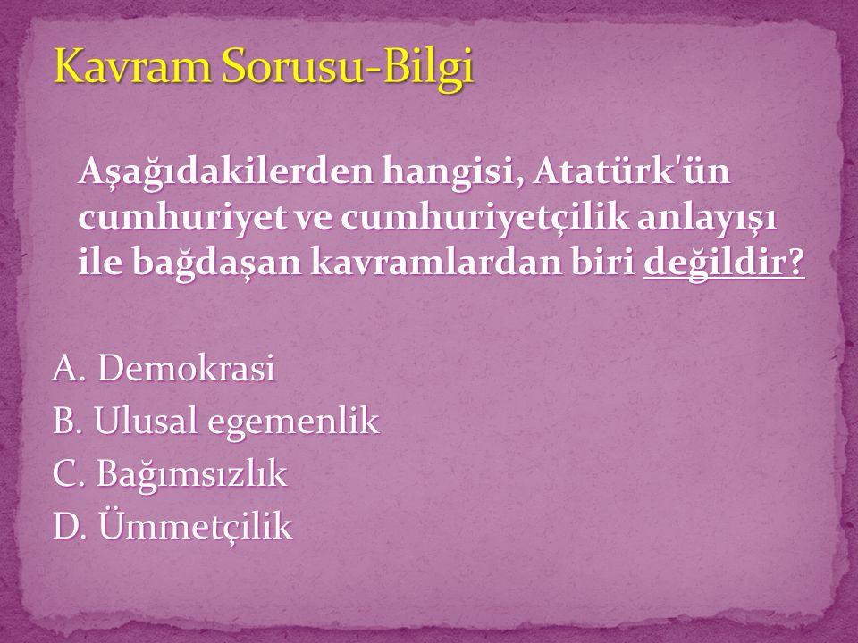 Aşağıdakilerden hangisi, Atatürk'ün cumhuriyet ve cumhuriyetçilik anlayışı ile bağdaşan kavramlardan biri değildir? Aşağıdakilerden hangisi, Atatürk'ü