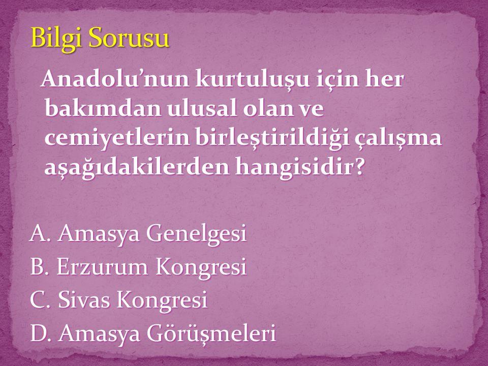 Anadolu'nun kurtuluşu için her bakımdan ulusal olan ve cemiyetlerin birleştirildiği çalışma aşağıdakilerden hangisidir.