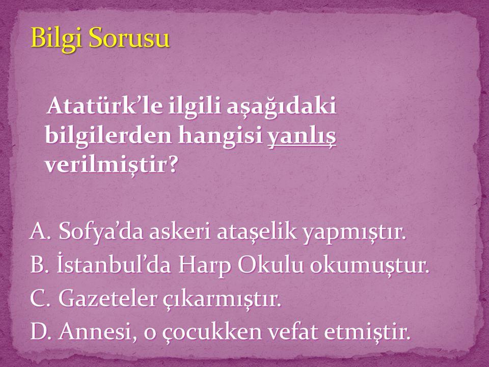 Atatürk'le ilgili aşağıdaki bilgilerden hangisi yanlış verilmiştir.